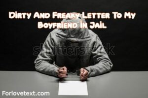 Freaky Letter To My Boyfriend In Jail